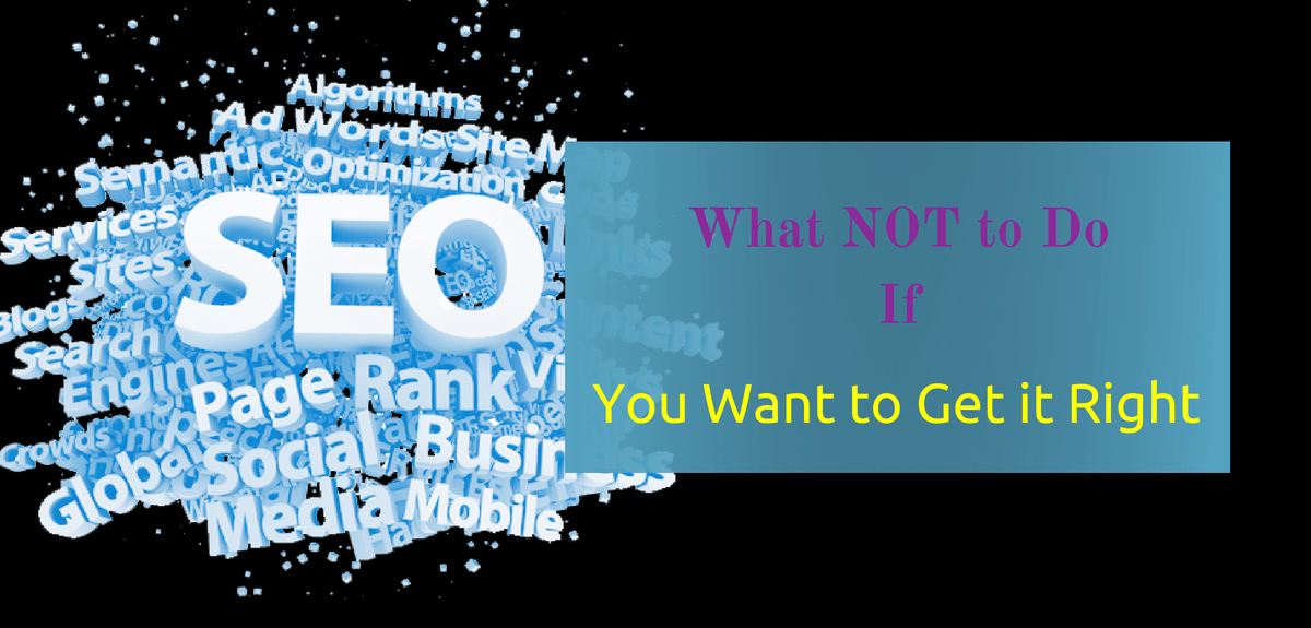 SEO: What NOT to Do If You Want to Get it Right