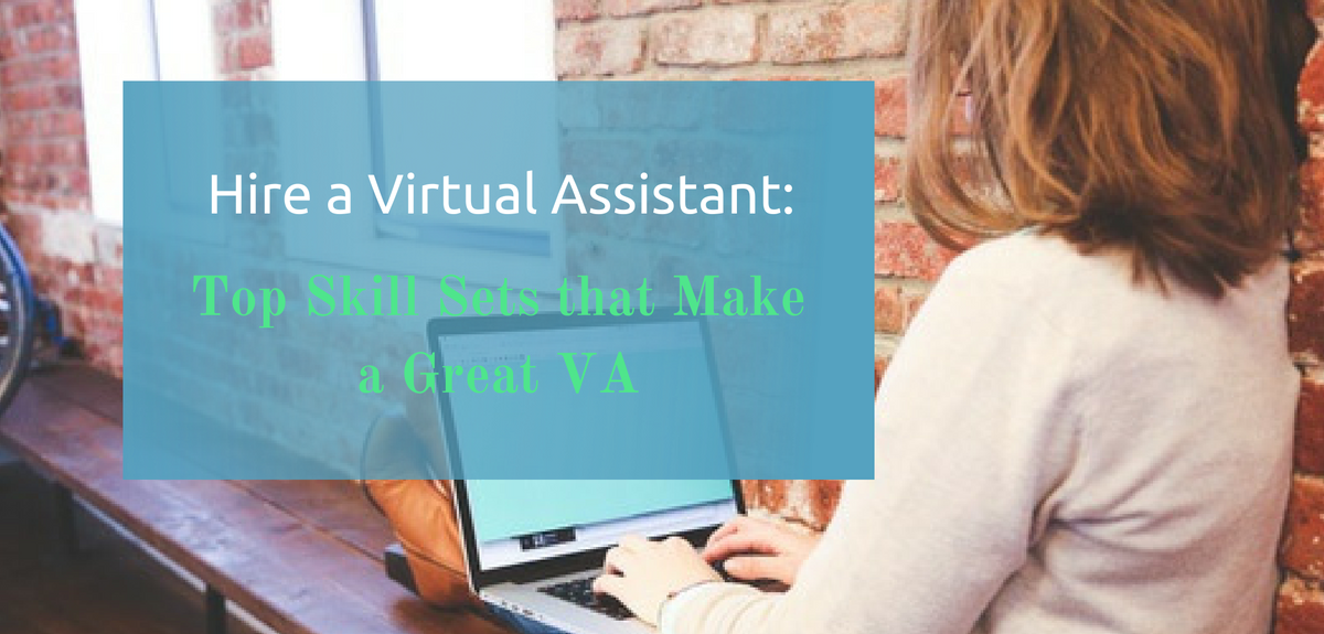 Hire a Virtual Assistant: Top Skill Sets that Make for a Great VA